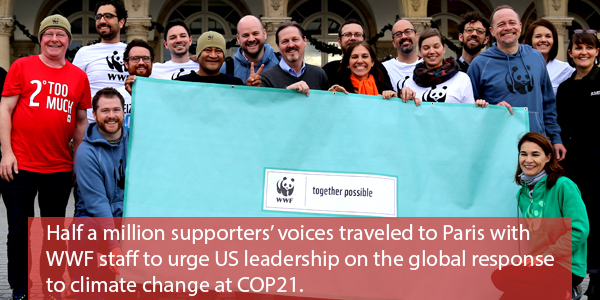 Half a million supporters' voices traveled to Paris with WWF staff to urge US leadership on the global response to climate change at COP21.